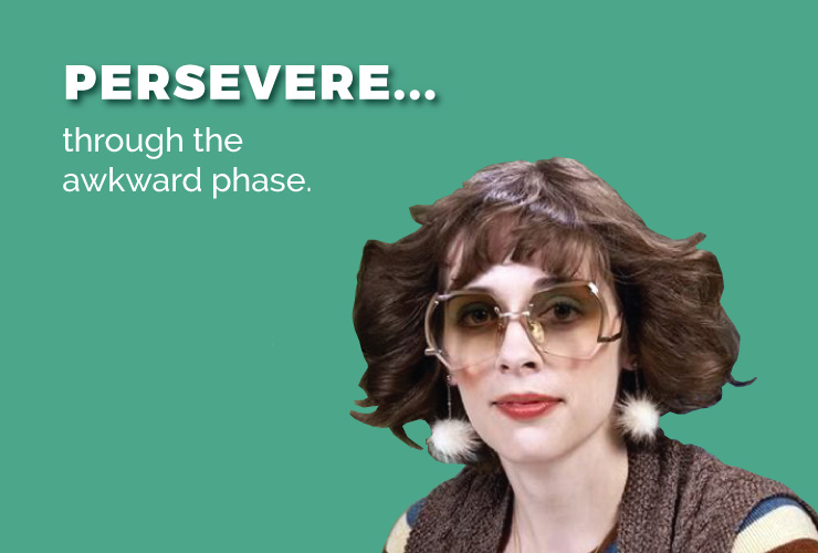 Persevere through the awkward phase in your company