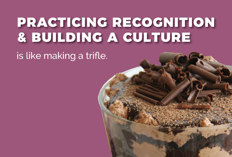 Practicing recognition and building a culture is like making a trifle.