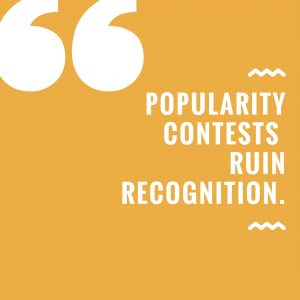 Popularity contests ruin recognition.