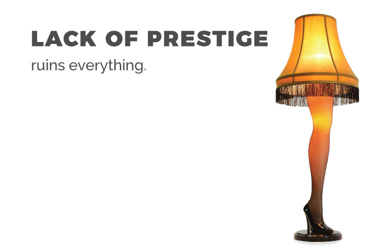 Lack of prestige ruins everything.