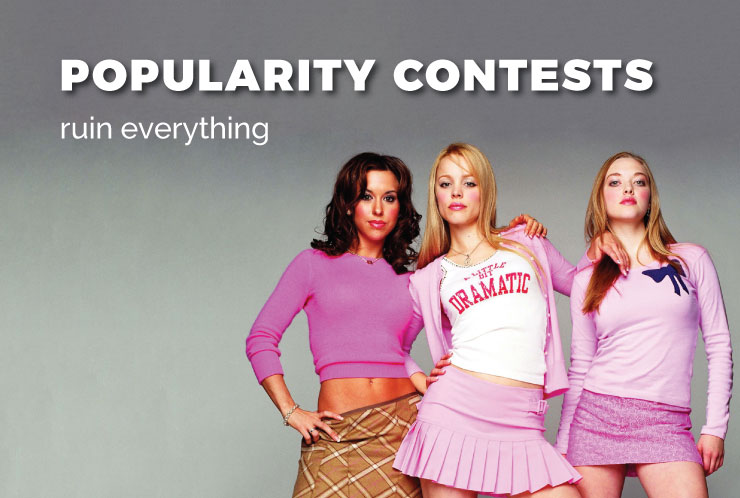 Popularity contests ruin everything.