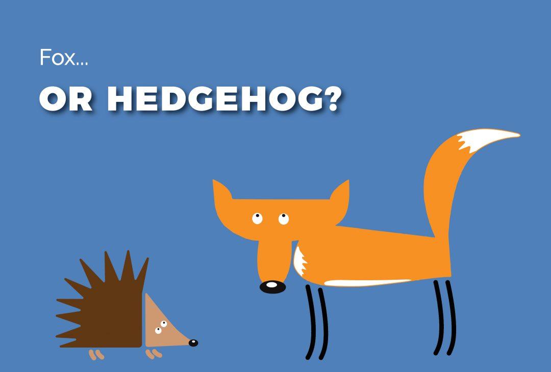 Fox or hedgehog?