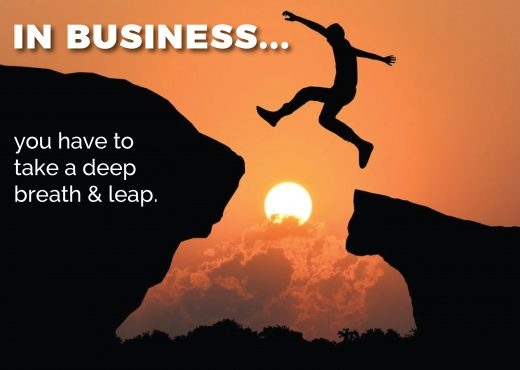 In business, you have to take a deep breath and leap.