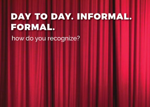 Day to day. Informal. Formal. How do you recognize?
