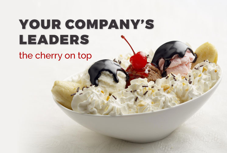 Your Company's Leaders, The Cherry on Top