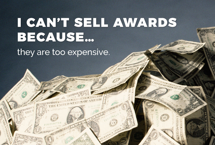 I Can't Sell Awards Because   They Are Too Expensive